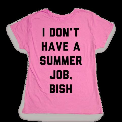 I Don't Have a Summer Job, Bish Womens T-Shirt