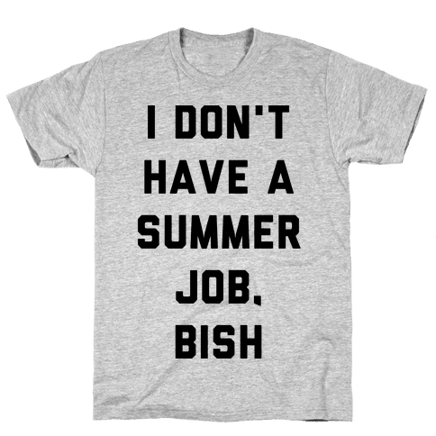 I Don't Have a Summer Job, Bish Mens T-Shirt