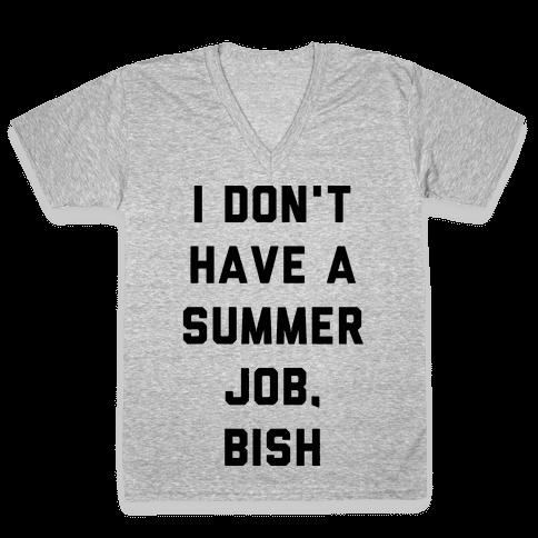 I Don't Have a Summer Job, Bish V-Neck Tee Shirt