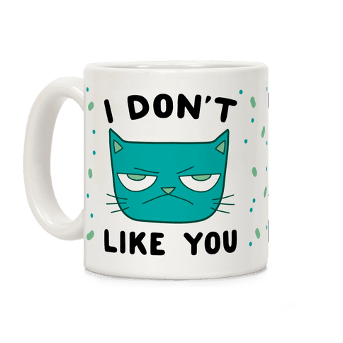 I Don't Like You Coffee Mug