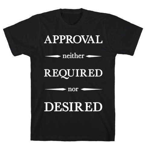 Approval Neither Required Nor Desired Mens T-Shirt
