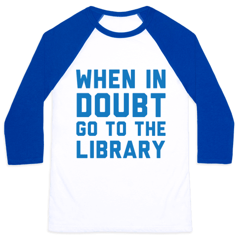 When In Doubt Go To The Library Baseball Tee
