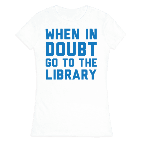 When In Doubt Go To The Library Womens T-Shirt