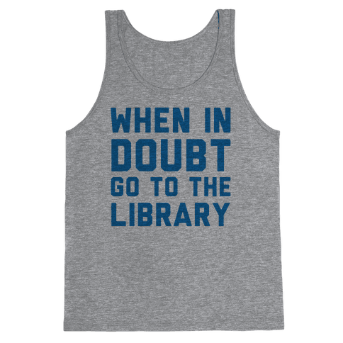When In Doubt Go To The Library Tank Top