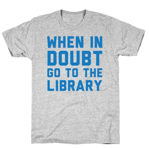 When In Doubt Go To The Library T-Shirt