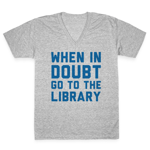 When In Doubt Go To The Library V-Neck Tee Shirt
