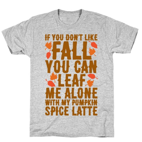 If You Don't Like Fall You Can Leaf Me Alone T-Shirt