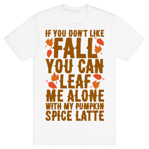 If You Don't Like Fall You Can Leaf Me Alone Mens T-Shirt