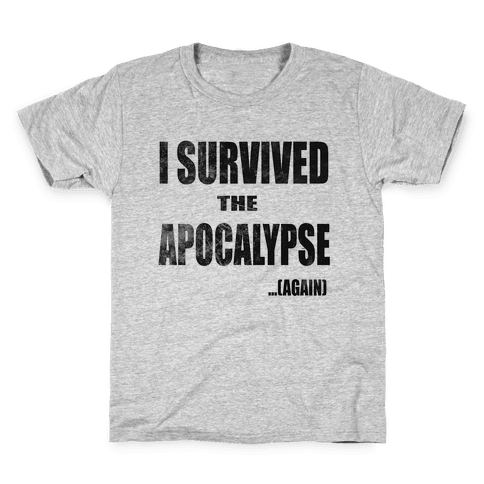 I Survived The Apocalypse...Again Kids T-Shirt