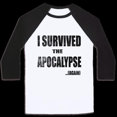 I Survived The Apocalypse...Again Baseball Tee