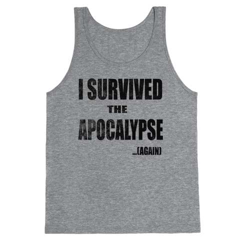 I Survived The Apocalypse...Again Tank Top