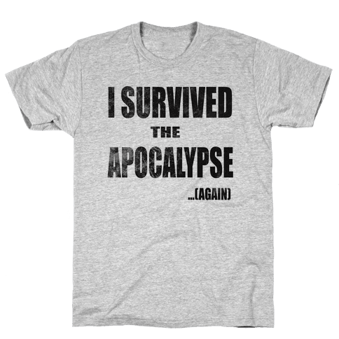 I Survived The Apocalypse...Again Mens T-Shirt