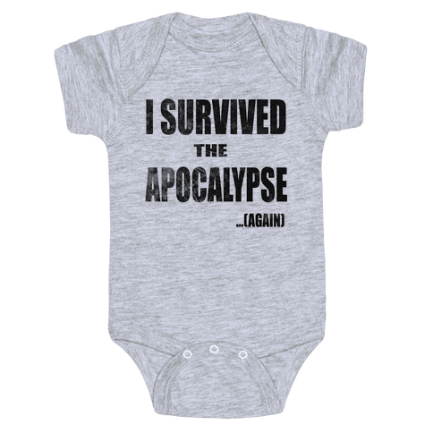 I Survived The Apocalypse...Again Baby Onesy