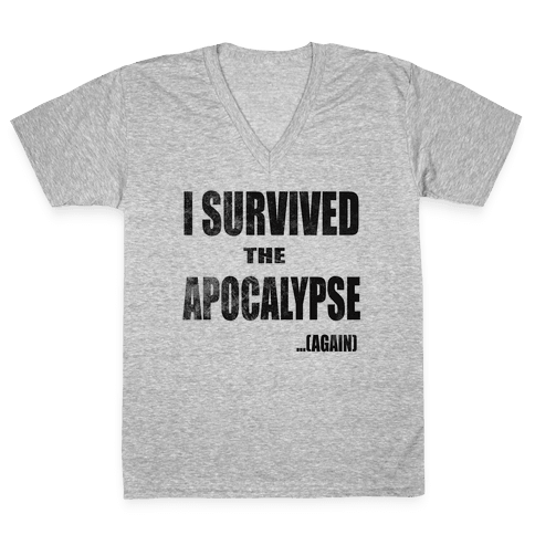 I Survived The Apocalypse...Again V-Neck Tee Shirt