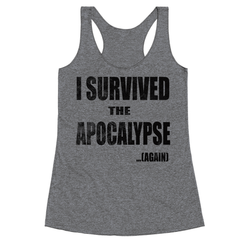 I Survived The Apocalypse...Again Racerback Tank Top