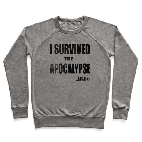 I Survived The Apocalypse...Again Pullover