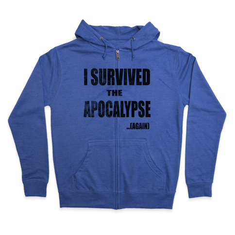 I Survived The Apocalypse...Again Zip Hoodie