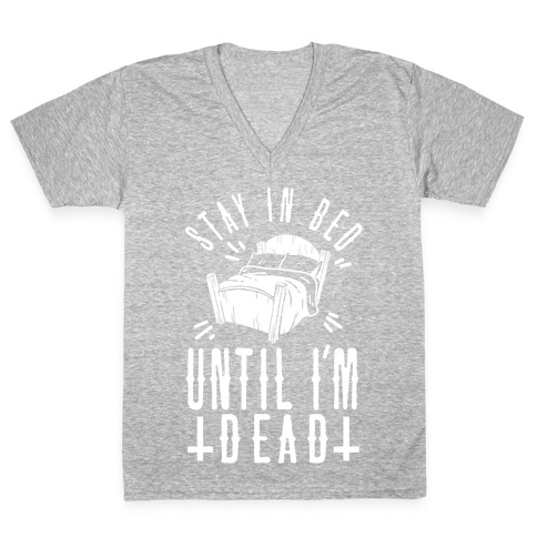 Stay In Bed Until I'm Dead V-Neck Tee Shirt