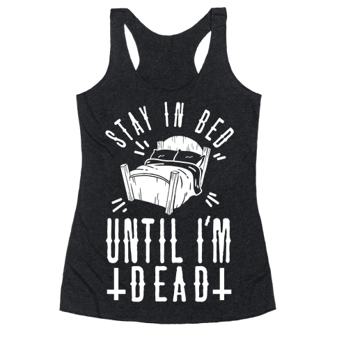 Stay In Bed Until I'm Dead Racerback Tank Top