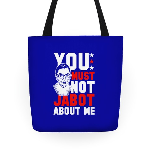 You Must Not Jabot About Me Tote