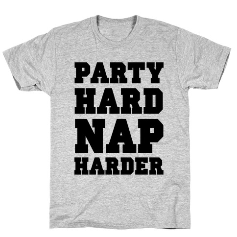 Party Hard, Nap Harder T-Shirt