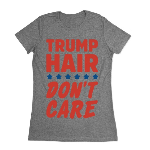 Trump Hair Don't Care Womens T-Shirt