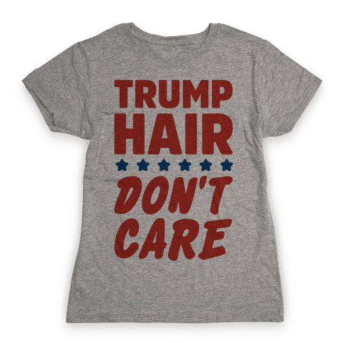 Trump Hair Don't Care Womens T-Shirt
