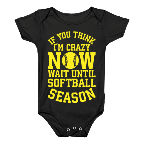 If You Think I'm Crazy Now Wait Until Softball Season Baby Onesy