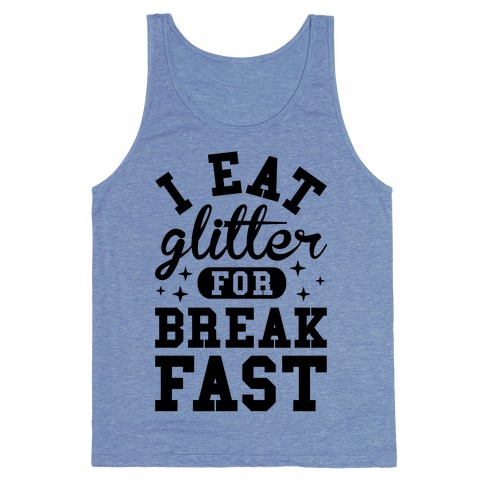 I Eat Glitter For Breakfast Tank Top