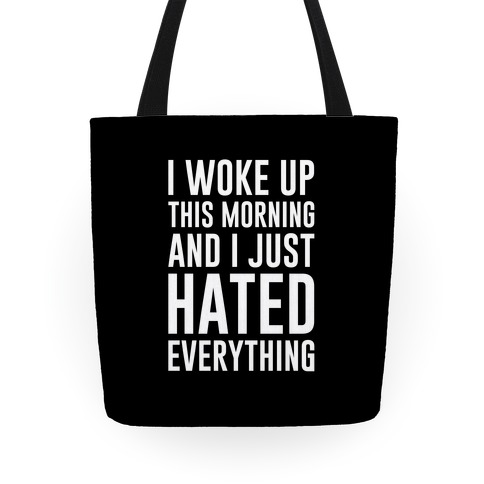 I Woke Up This Morning And I Just Hated Everything Tote
