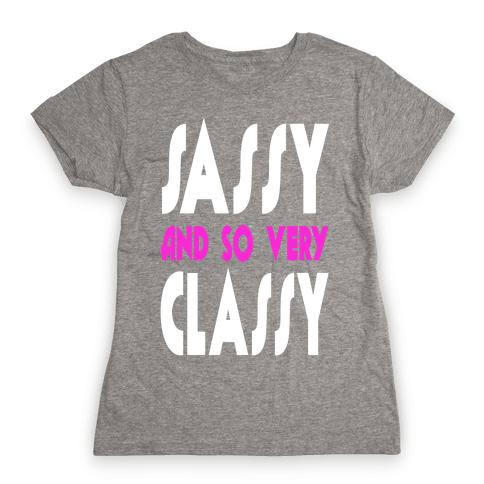 Sassy and so Very Classy (Juniors) Womens T-Shirt