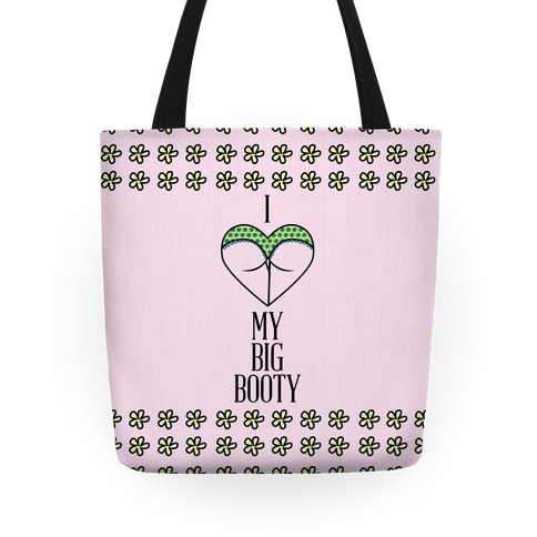 I Love My Big Booty Tote