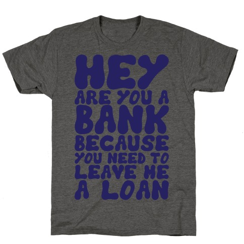 Leave Me A Loan T-Shirt