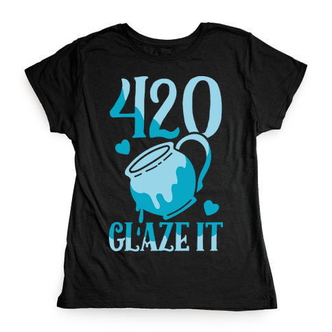 420 Glaze It Womens T-Shirt