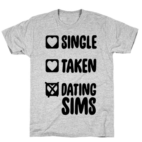 Single, Taken, Dating Sims T-Shirt