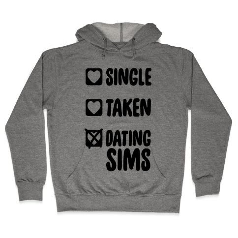 Single, Taken, Dating Sims Hooded Sweatshirt