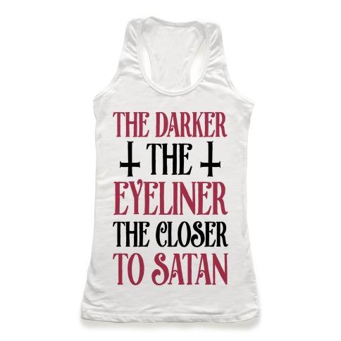 The Darker The Eyeliner The Closer To Satan Racerback Tank Top