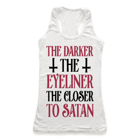 The Darker The Eyeliner The Closer To Satan Racerback Tank Top
