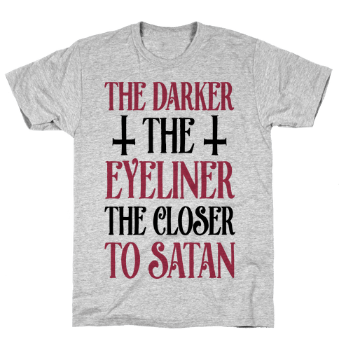 The Darker The Eyeliner The Closer To Satan Mens T-Shirt