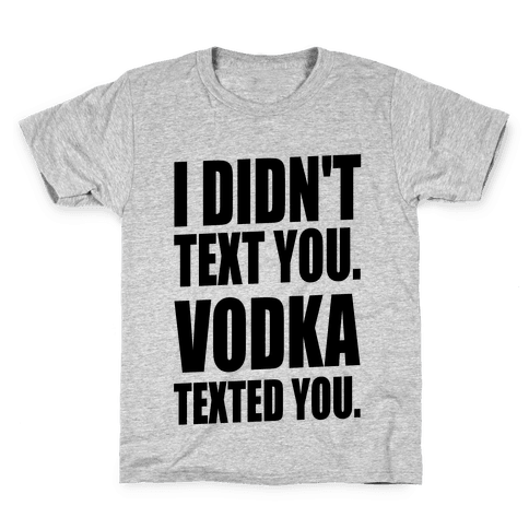 I Didn't Text You, Vodka Texted You. Kids T-Shirt