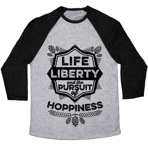 Life, Liberty, And The Pursuit Of Hoppiness Baseball Tee