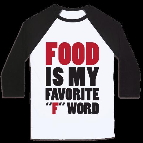 """Food Is My Favorite """"F"""" Word Baseball Tee"""