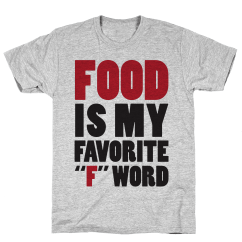 "Food Is My Favorite ""F"" Word Mens T-Shirt"