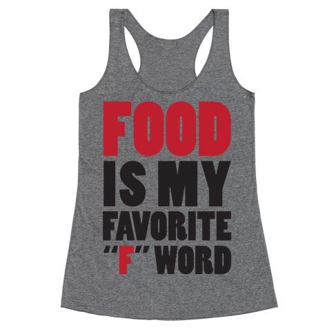 """Food Is My Favorite """"F"""" Word Racerback Tank Top"""