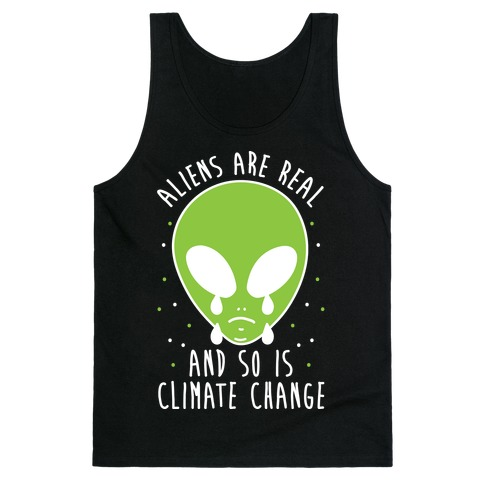 Aliens Are Real And So Is Climate Change Tank Top