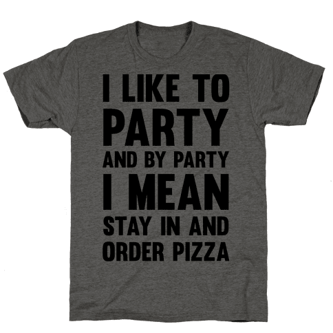 I Like To Party And By Party I Mean Stay In And Order Pizza Mens T-Shirt