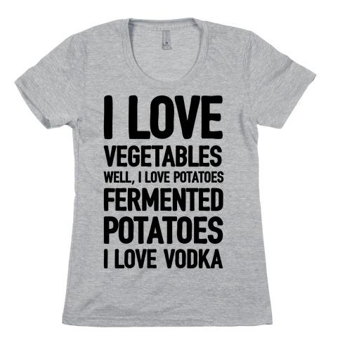 I Love Vegetables I Love Vodka Womens T-Shirt