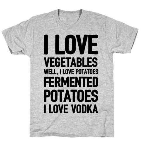 I Love Vegetables I Love Vodka T-Shirt