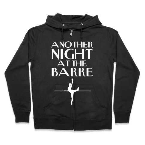 Another Night At The Barre Zip Hoodie