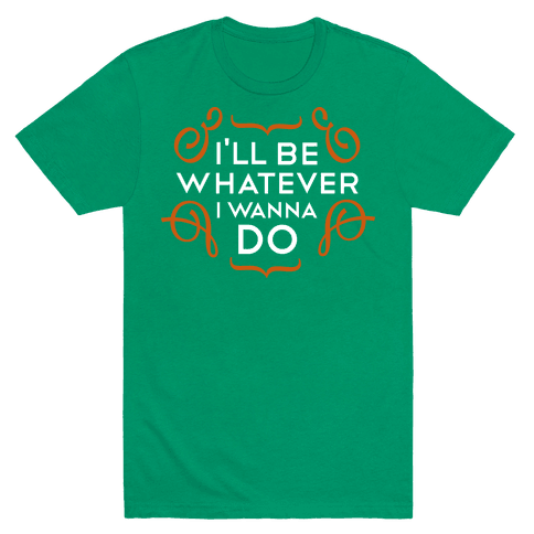 I'll Be Whatever I Wanna Do (color) Mens T-Shirt